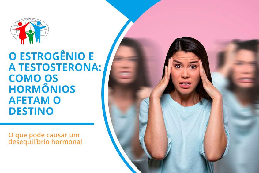 O estrogênio e a testosterona
