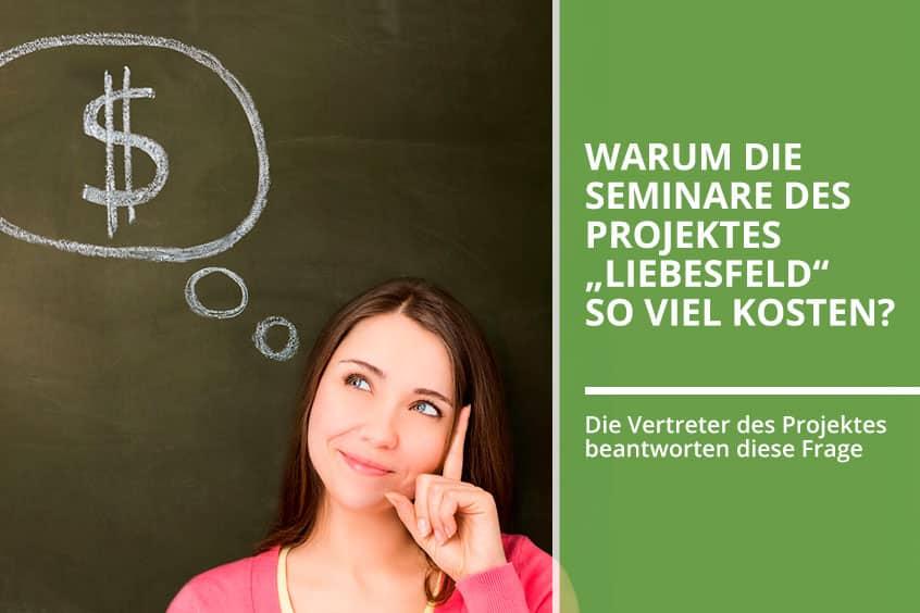 """Warum die Seminare des Projektes """"Liebesfeld"""" so viel kosten?"""